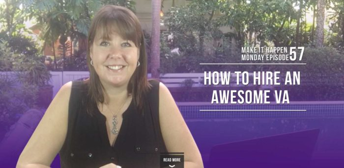 Make it Happen Monday Episode 57 – How To Hire An Awesome VA