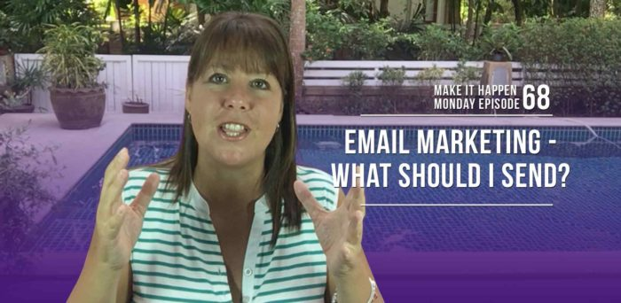 Make It Happen Monday Episode 68 – Email Marketing – What Should I Send?