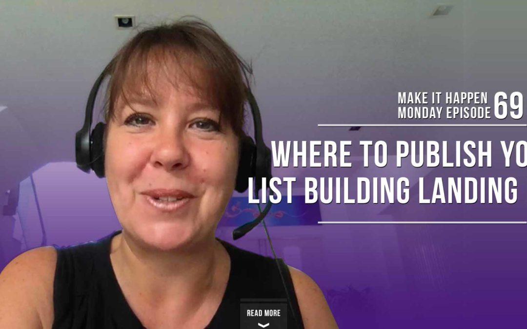 Make It Happen Monday Episode 69 – Where to Publish Your List Building Landing Page