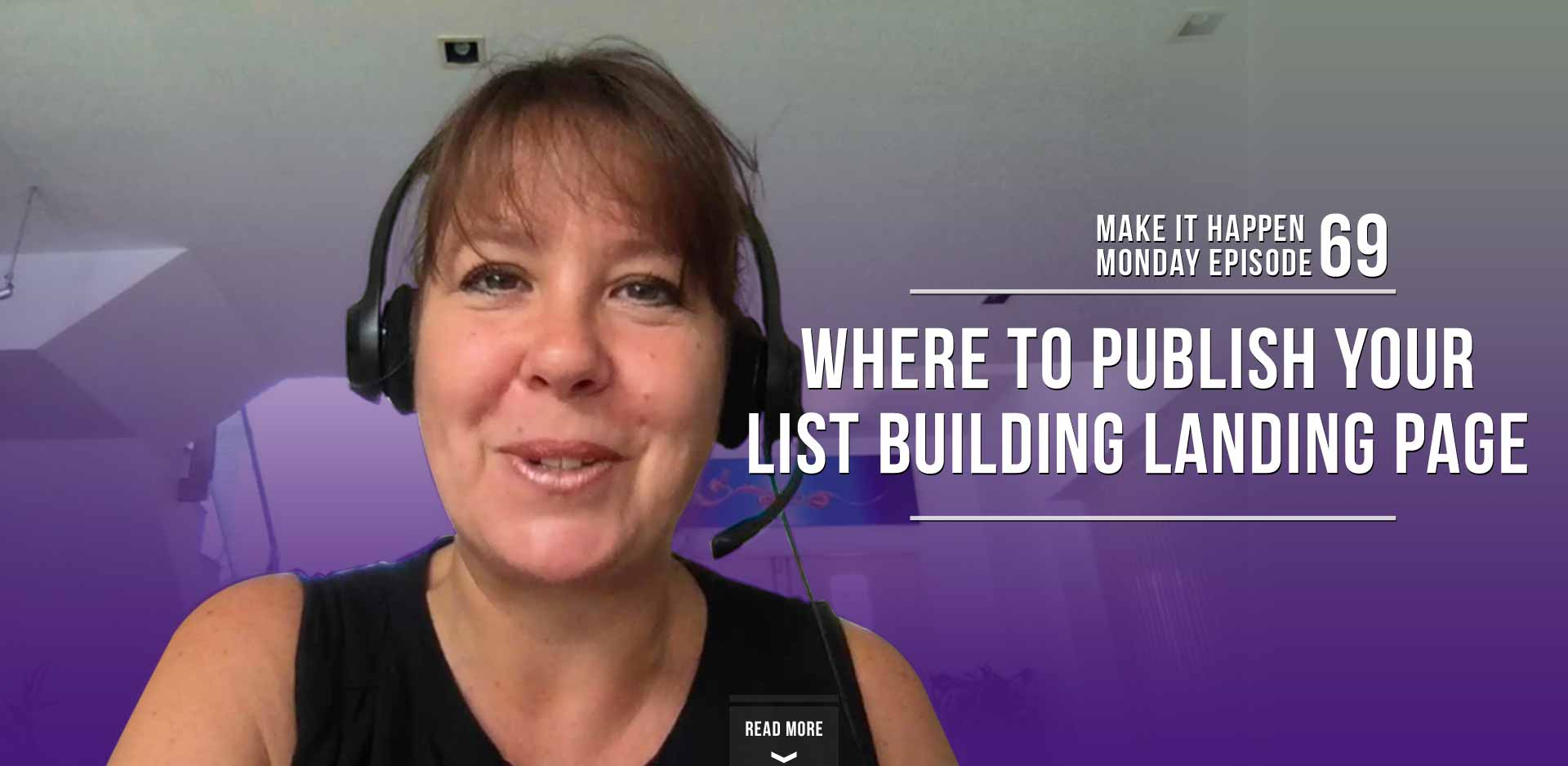 MIHM Ep69 - Where to Publish Your List Building Landing Page