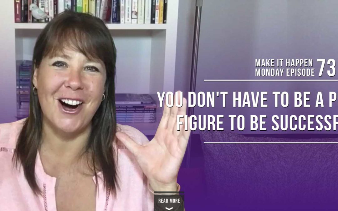 Make It Happen Monday Episode 73 – You Don't Have to be a Public Figure to be Successful