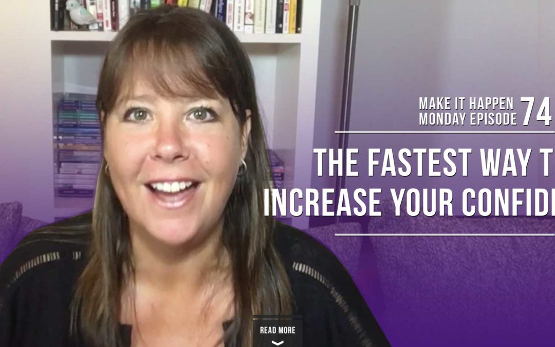 Make It Happen Monday Episode 74 – The Fastest Way to Increase Your Confidence