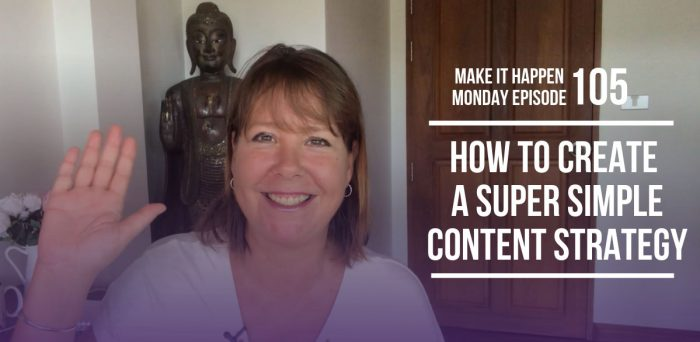 How to Create a Super Simple Content Strategy – Make It Happen Monday Episode 105