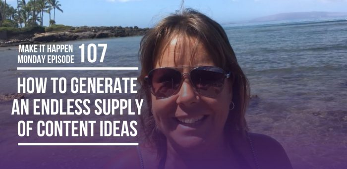 How to Generate an Endless Supply of Content Ideas – Make It Happen Monday Episode 107