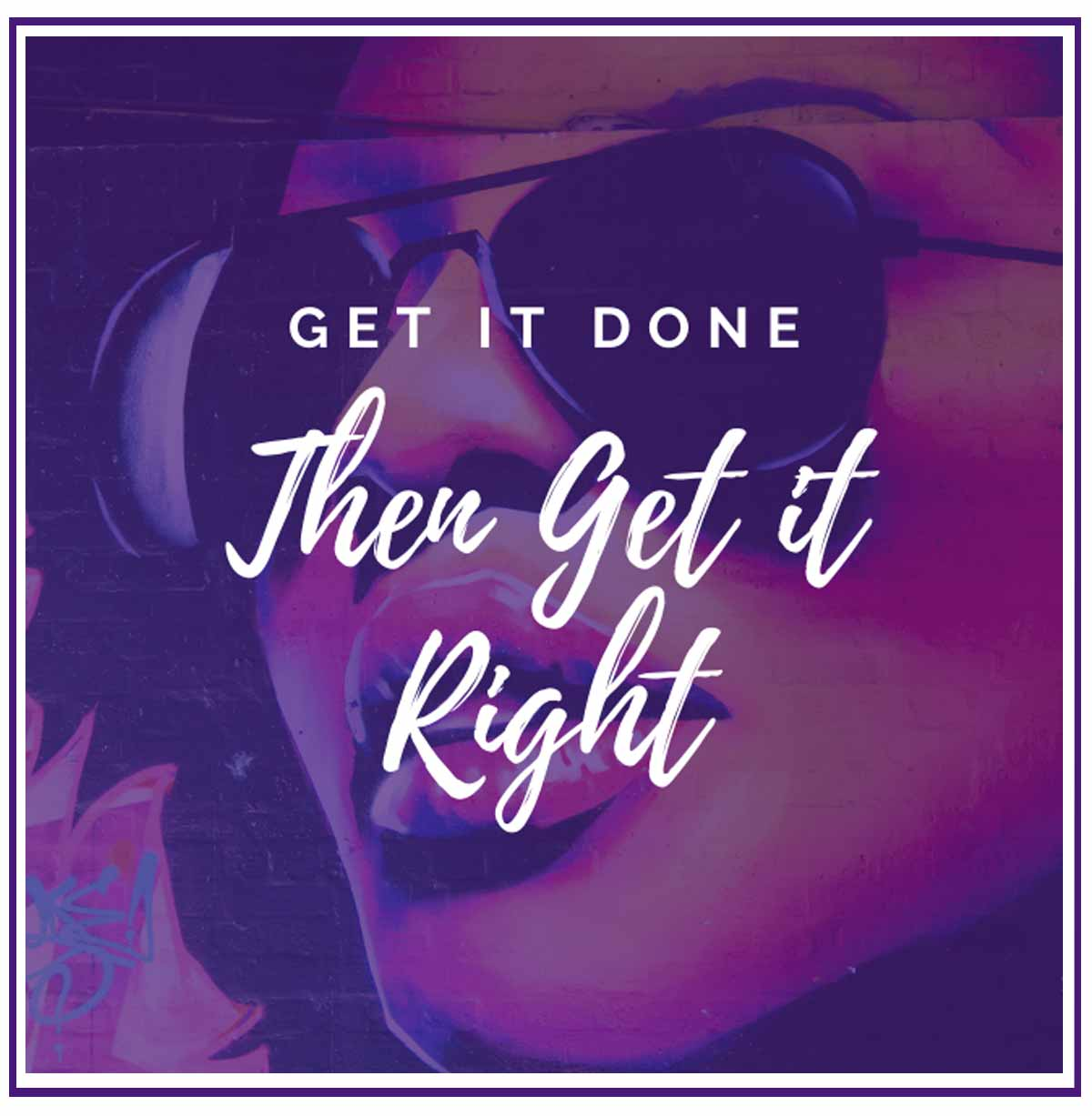 Get it Done, then get it right