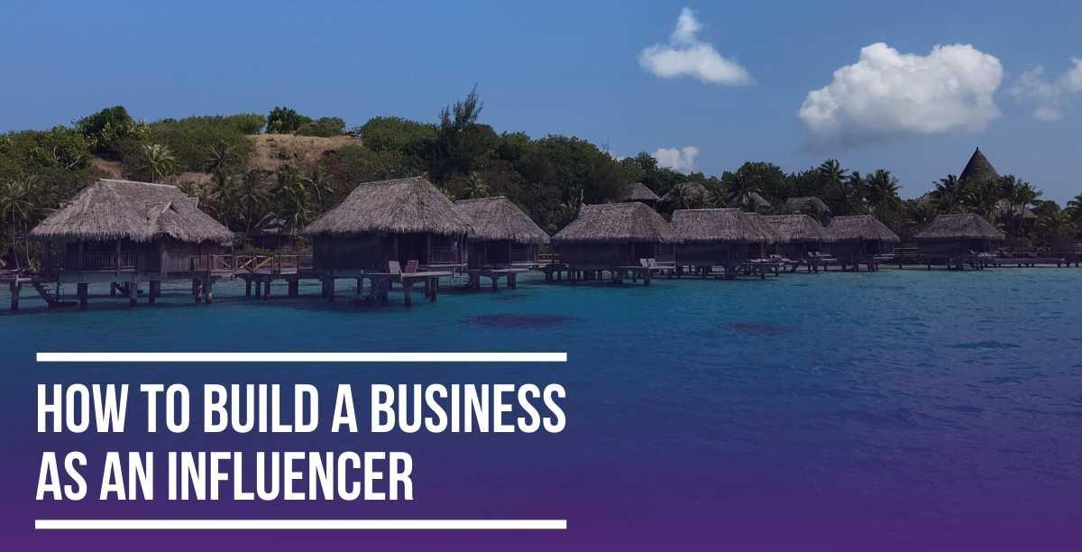 How to Build a Business an an Influencer