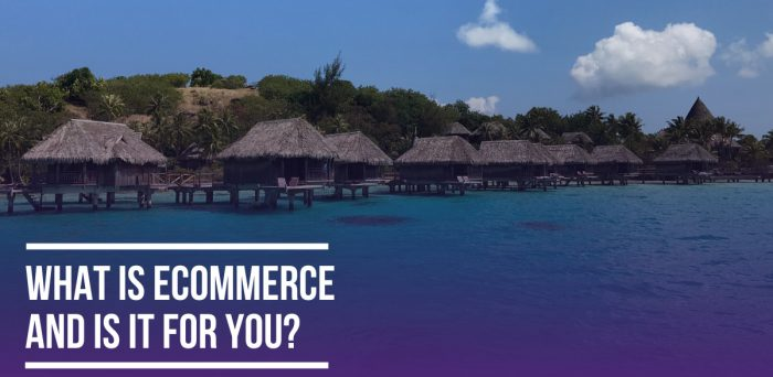 What is Ecommerce and Is It For you?