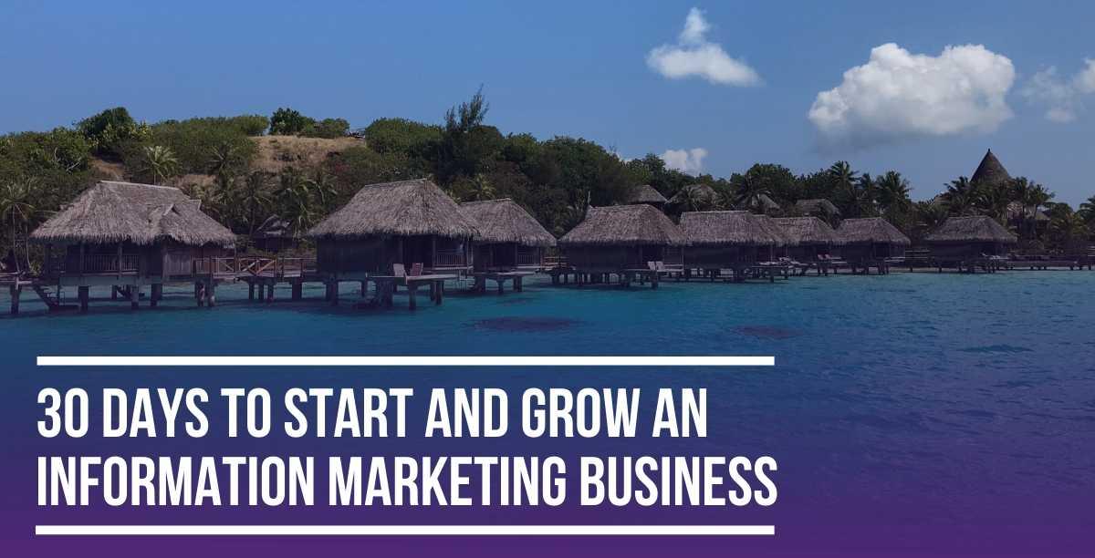 30 Days to Start & Grow an Information Marketing Business