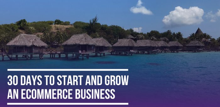30 Days to Start & Grow an Ecommerce Business – The Introduction