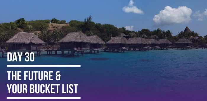 Day 30 – The Future & Your Bucket List