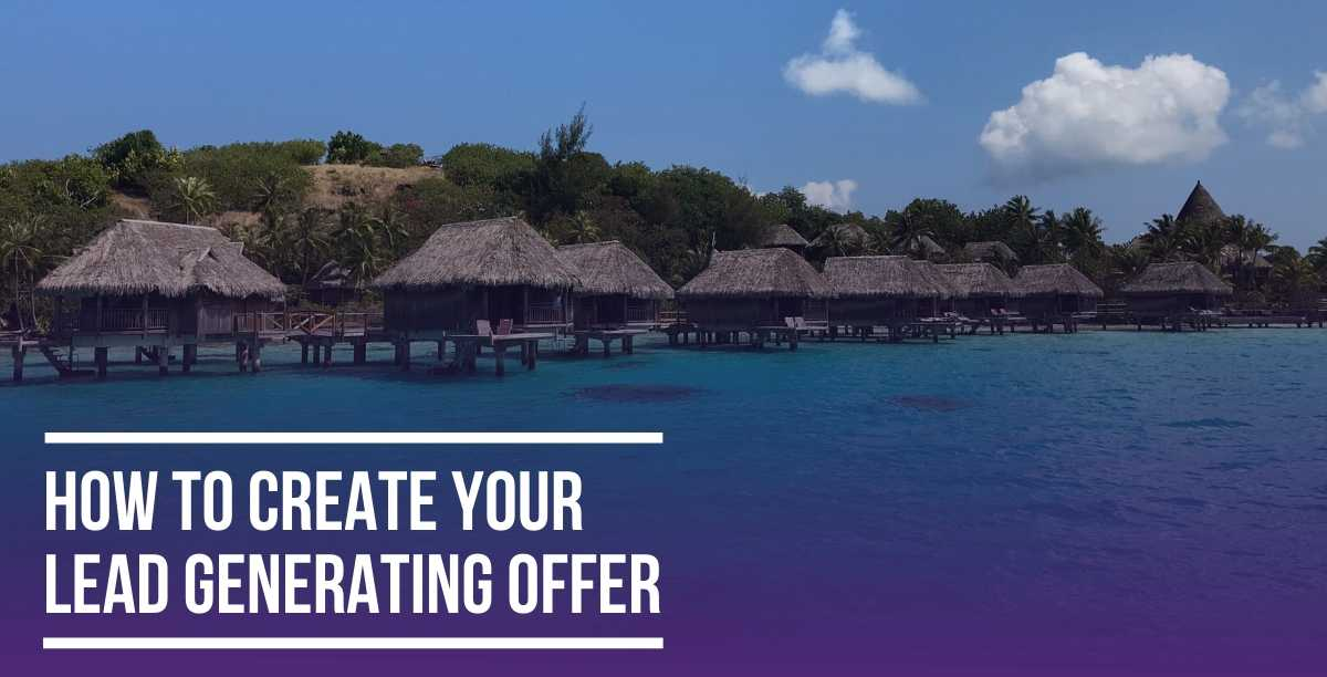 How to Create a Lead Generating Offer
