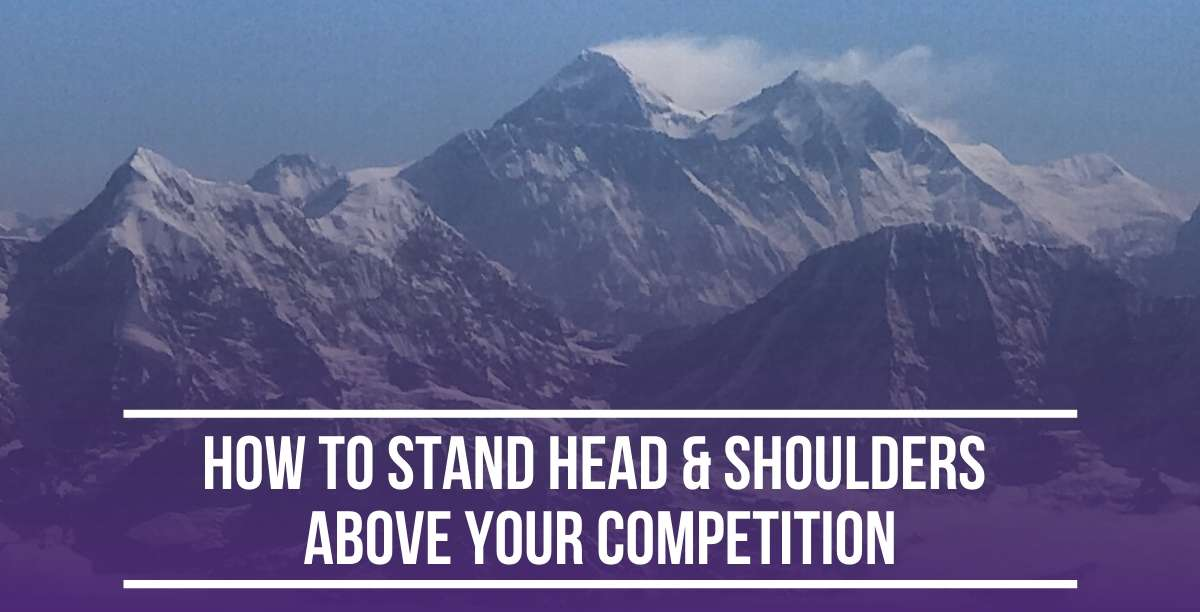 How to stand head & shoulders above your competition