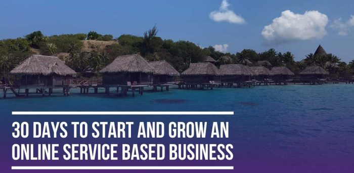 30 Days to Start & Grow an Online Service Based Business – Introduction