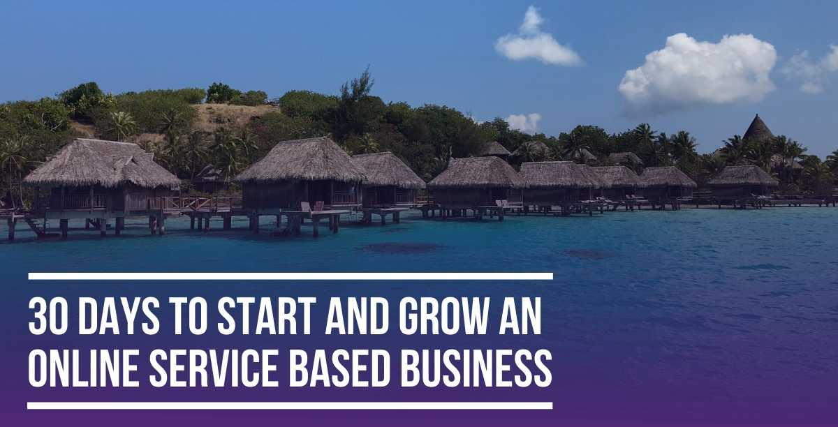 30 Days to Start & Grow an Online Serviced Based Business