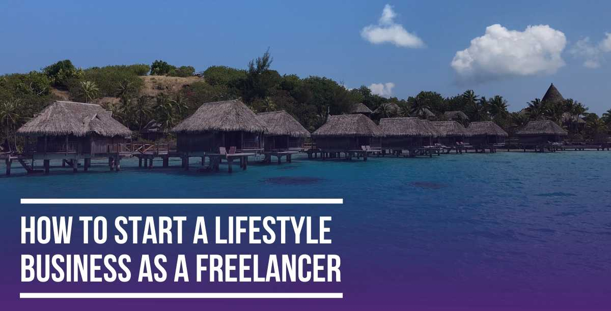 How to Start a Lifestyle Business as a Freelancer