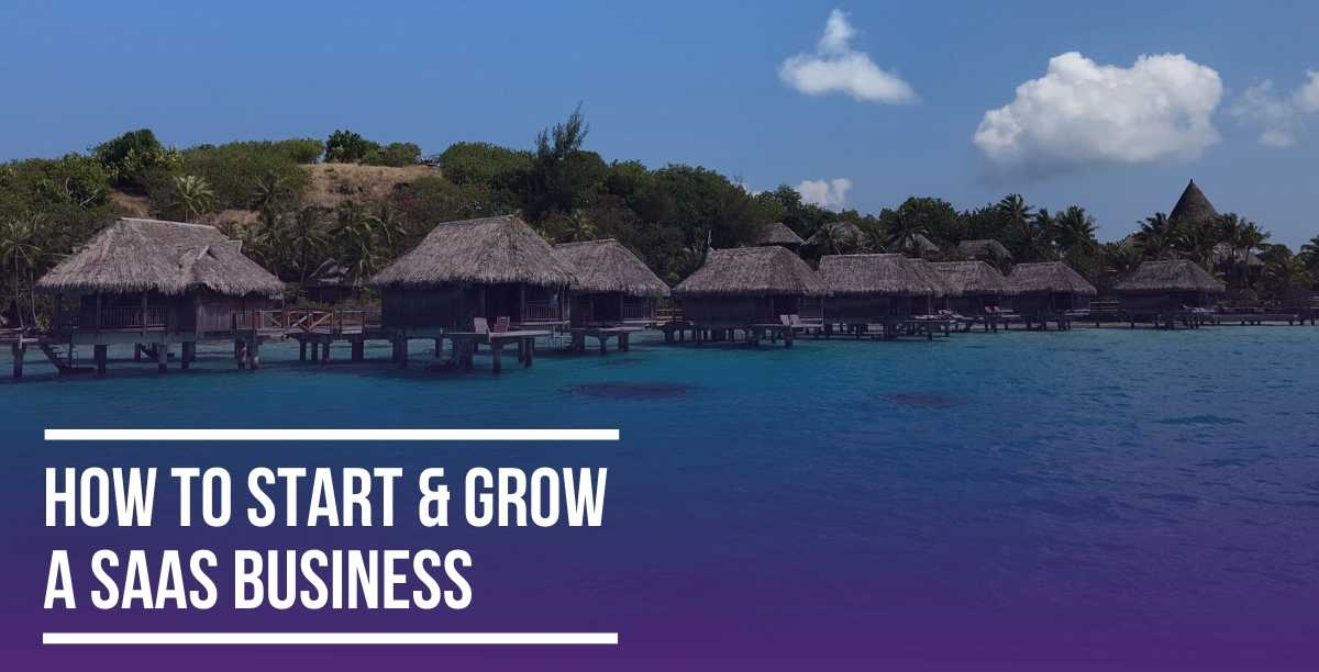 How to Start & Grow a SAAS Business